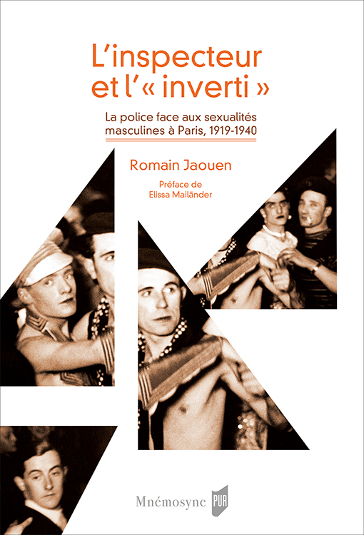 R. Jaouen, L'inspecteur et l'« inverti », La police face aux sexualités masculines à Paris, 1919-1940