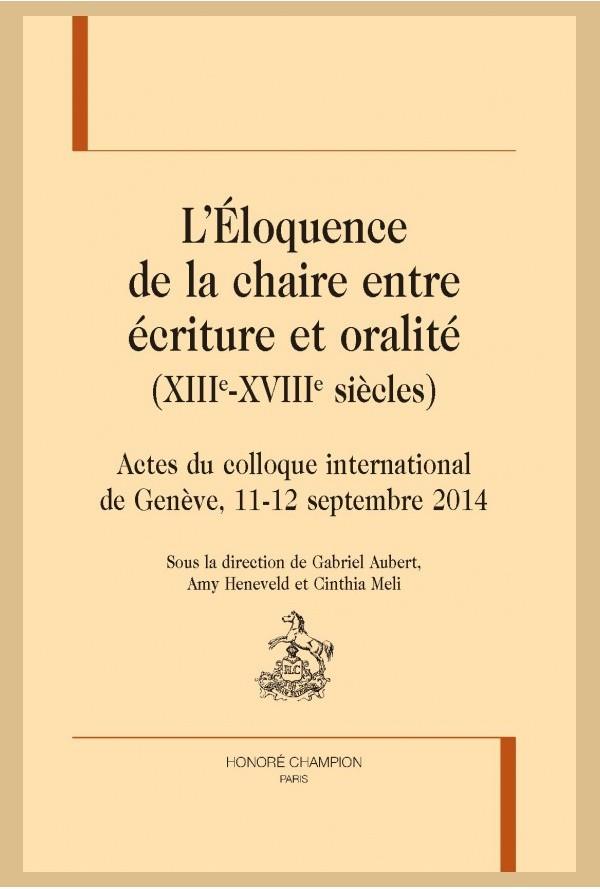 G. Aubert, A. Heneveld, C. Meli (dir.), L'éloquence de la chaire entre écriture et oralité (XIIIe-XVIIIe s.)