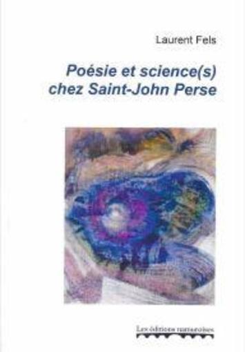 L. Fels, Poésie et science(s) chez Saint-John Perse