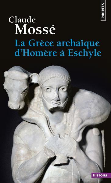 C. Mossé, La Grèce archaïque d'Homère à Eschyle