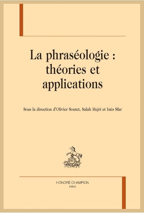 O. Soutet, S. Mejri et I. Sfar (dir.), La phraséologie : théories et applications