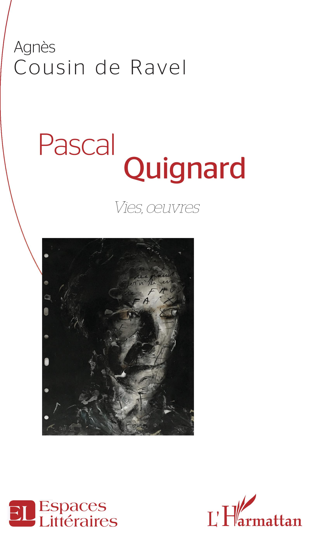 A. Cousin de Ravel, Pascal Quignard - Vies, oeuvres