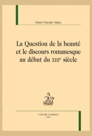 M.-P. Halary, La Question de la beauté et le discours romanesque au début du XIIIe siècle