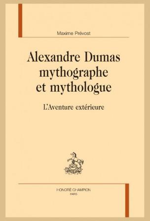 M. Prévost, Alexandre Dumas mythographe et mythologue. L'Aventure extérieure
