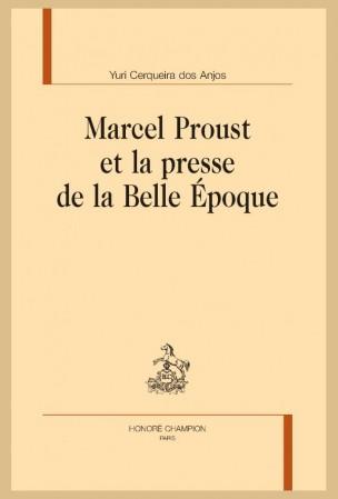 Y. Cerqueira Dos Anjos, Marcel Proust et la presse de la Belle Époque