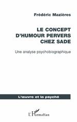 F. Mazières, Le concept d'humour pervers chez Sade. Une analyse psychobiographique