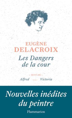 E. Delacroix, Les Dangers de la cour et autres nouvelles