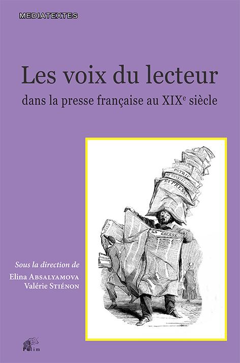 E. Absalyamova, V. Stiénon (dir.), Les voix du lecteur dans la presse française au XIXe siècle