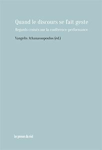 V. Athanassopoulos (dir.), Quand le discours se fait geste. Regards croisés sur la conférence-performance