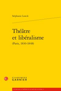 S. Loncle, Théâtre et libéralisme (Paris, 1830-1848)