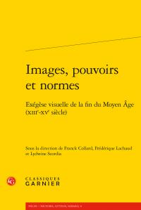 F. Collard, F. Lachaud, L. Scordia (dir.), Images, pouvoirs et normes. Exégèse visuelle de la fin du Moyen Âge (XIIIe-XVe siècle)
