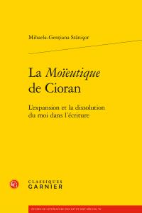 M.-G. Stănişor, La Moïeutique de Cioran. L'expansion et la dissolution du moi dans l'écriture