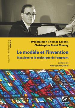 Y. Balmer, Th. Lacôte, Chr. Brent Murray, Le modèle et l'invention, Olivier Messiaen et la technique de l'emprunt