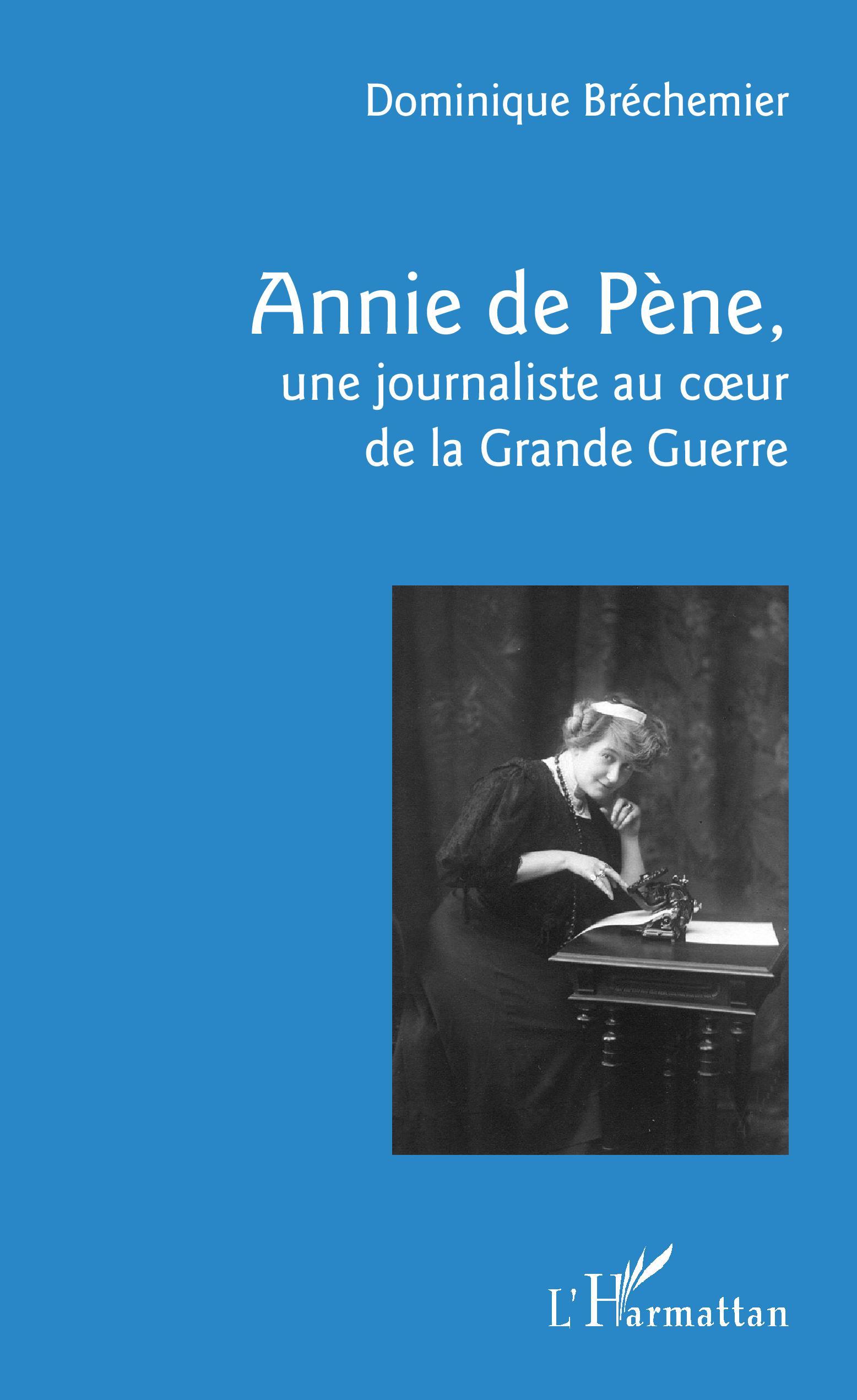 D. Bréchemier, Annie de Pène, une journaliste au coeur de la Grande Guerre