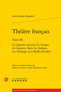 Jean-François Regnard, Théâtre français, t. III, Le Légataire universel, La Critique du Légataire, Sapor, Les Souhaits, Les Vendanges ou le Bailli d'Asnières