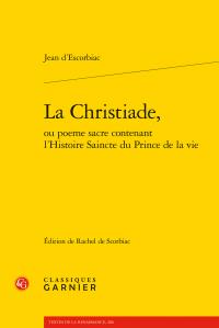 J. d'Escorbiac, La Christiade, ou poeme sacre contenant l'Histoire Saincte du Prince de la vie