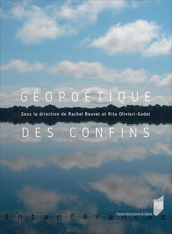 R. Bouvet, R. Olivieri-Godet (dir.), Géopoétique des confins