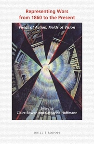 C. Bowen, C. Hoffmann (eds). Representing Wars from 1860 to the Present: Fields of Action, Fields of Vision