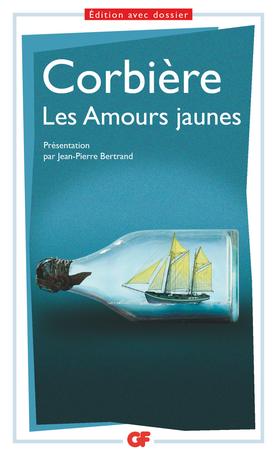 T. Corbière, Les Amours jaunes (éd. J.-P. Bertand, GF-Flammarion)