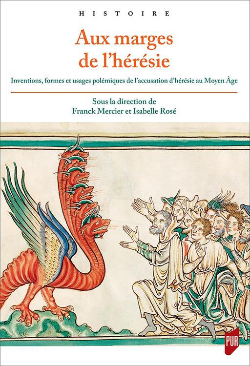 F. Mercier et I. Rosé (dirs.), Aux marges de l'hérésie. Inventions, formes et usages polémiques de l'accusation d'hérésie au Moyen Âge