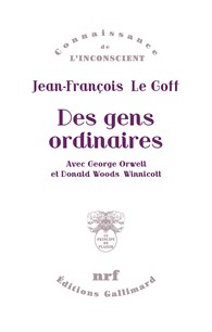 J.-F. Le Goff, Des gens ordinaires. Avec George Orwell et Donald Woods Winnicott