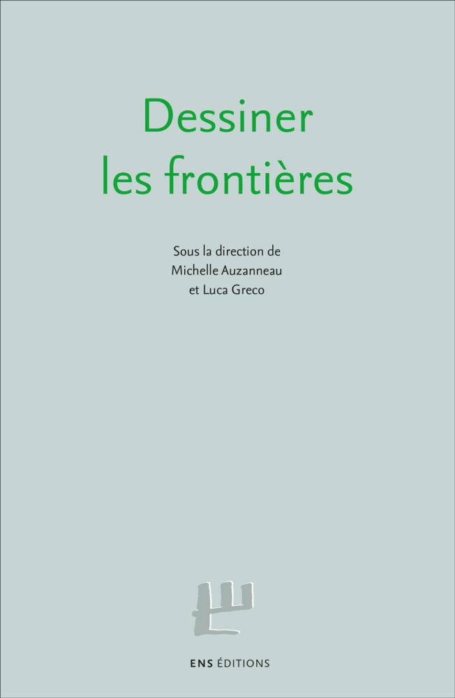 M. Auzanneau, L. Greco (dir.), Dessiner les frontières