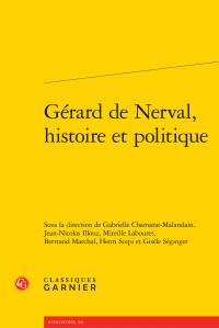 G. Chamarat, J.-N. Illouz, M. Labouret, B. Marchal, H. Scepi, G. Séginger (dir.), Gérard de Nerval, histoire et politique