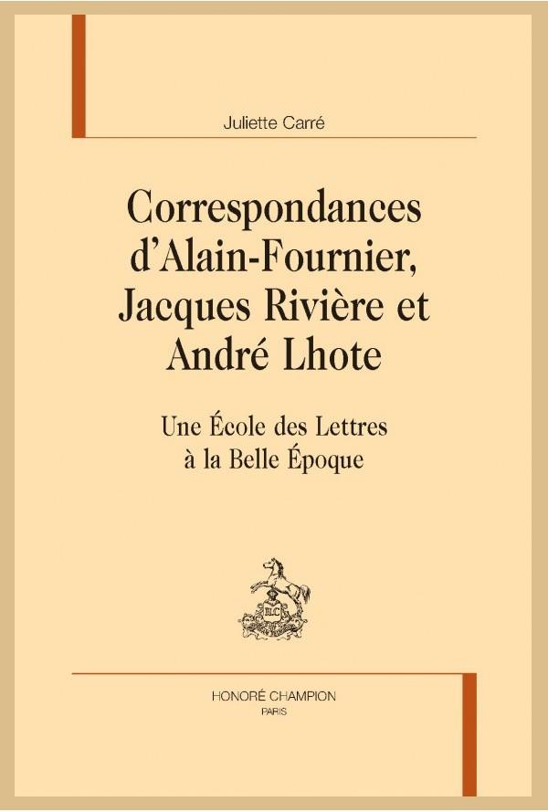 Juliette Carré, Correspondances d'Alain-Fournier, Jacques Rivière et André Lhote