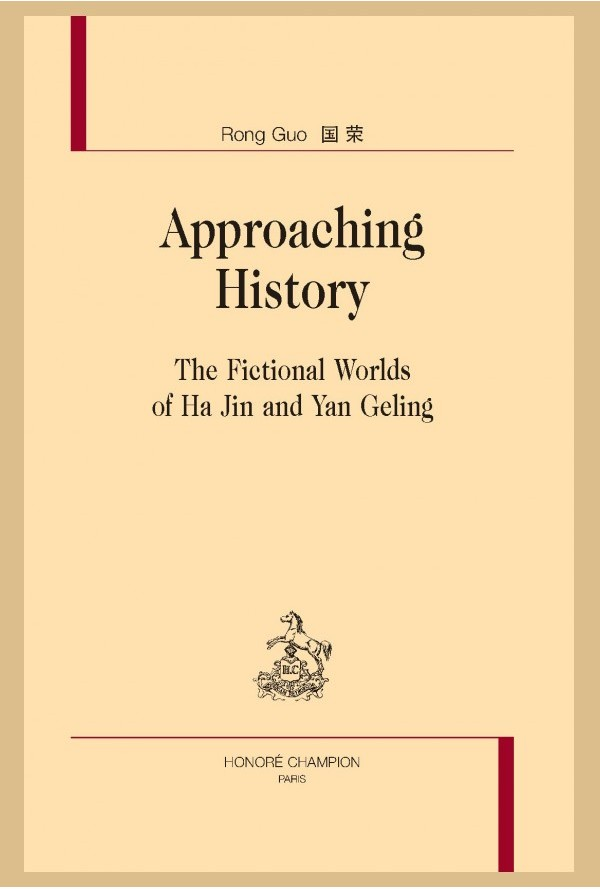 G. Rong, Approaching History. The fictional worlds of Ha Jin and Yan Geling