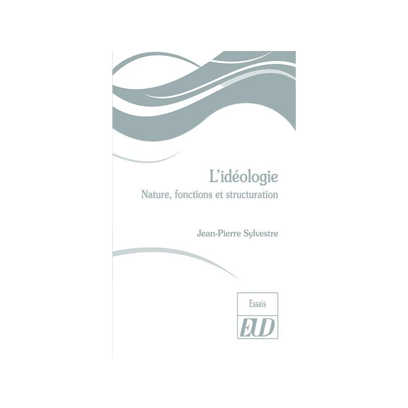 J.-P. Sylvestre, L'idéologie. Nature, fonctions et structuration