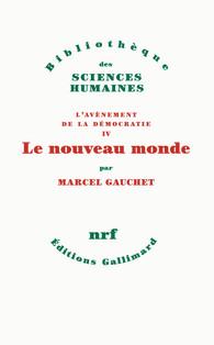 M. Gauchet, L'avènement de la démocratie IV. Le nouveau monde