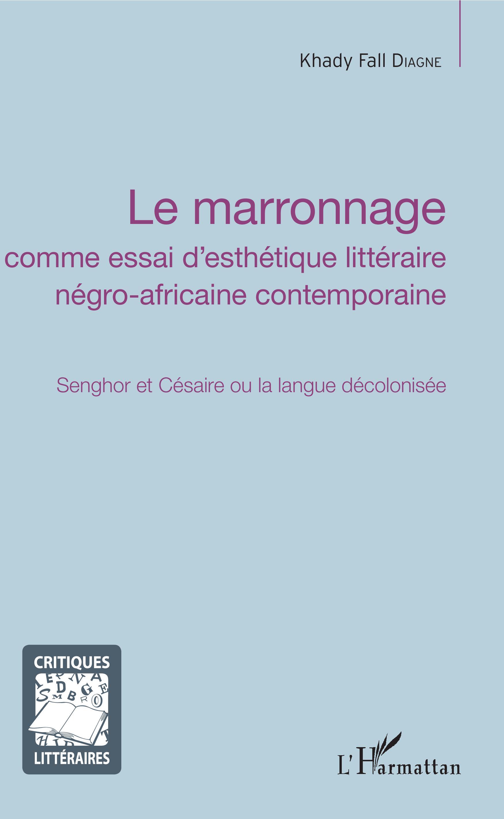 K. F. Faye-Diagne, Le marronnage comme essai d'esthétique littéraire négro-africaine contemporaine. Senghor et Césaire ou la langue décolonisée