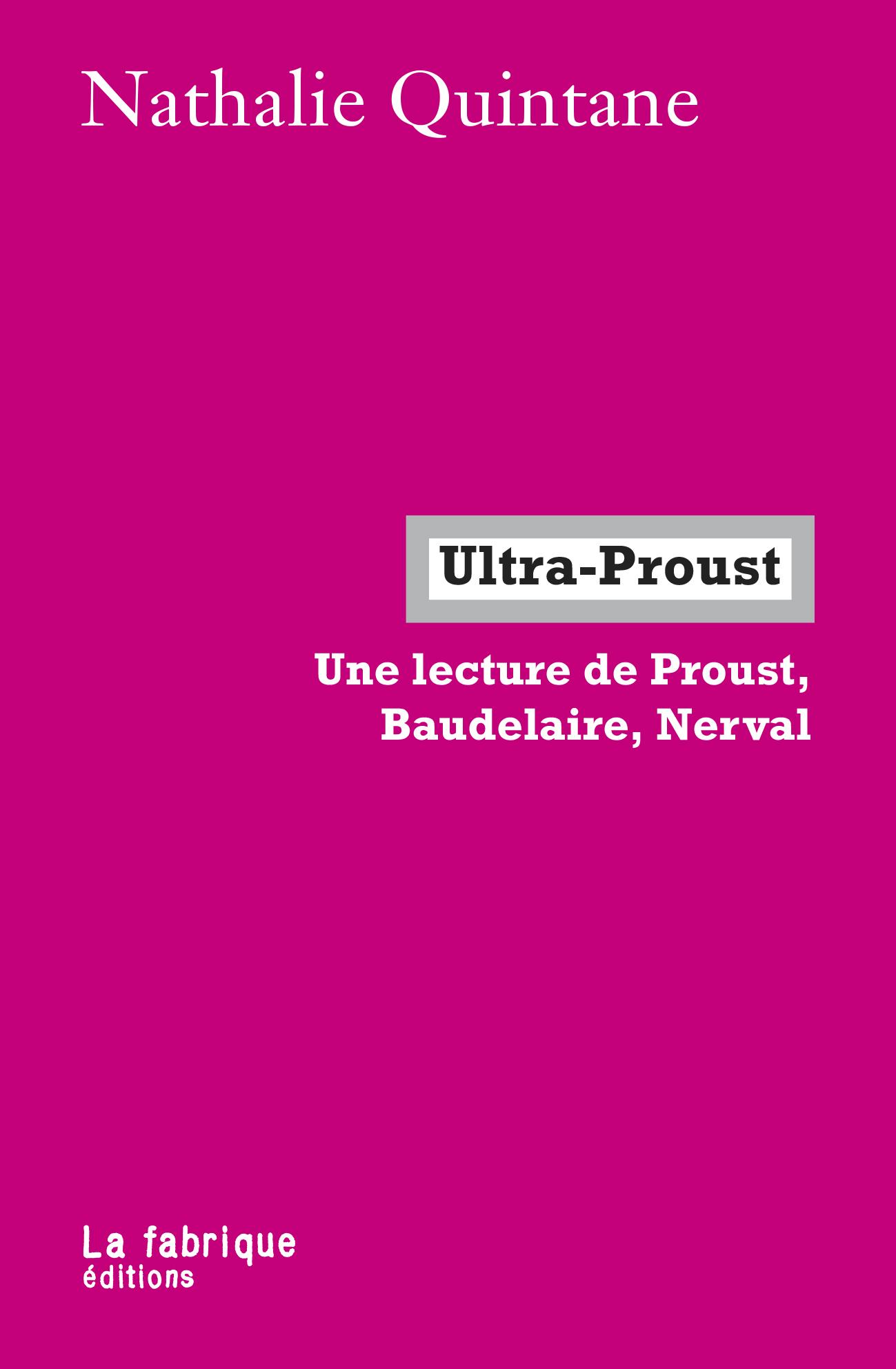N. Quintane, Ultra-Proust. Une lecture de Proust, Baudelaire, Nerval