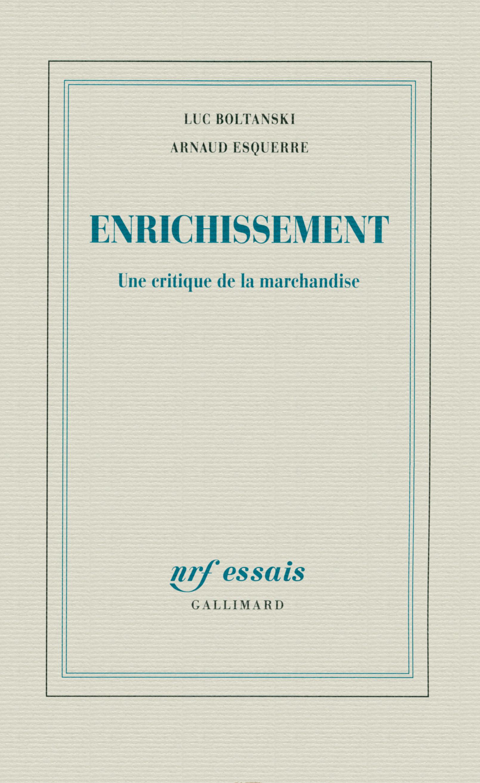 L. Boltanski, A. Esquerre,  Enrichissement. Une critique de la marchandise
