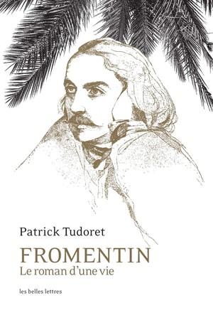 P. Tudoret, Fromentin — Le roman d'une vie