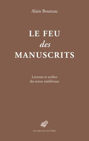A. Boureau, Le Feu des manuscrits. Lecteurs et scribes des textes médiévaux