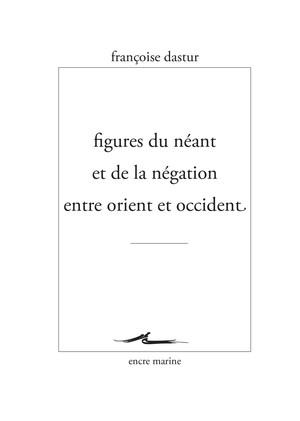 F. Dastur, Figures du néant et de la négation entre Orient et Occident