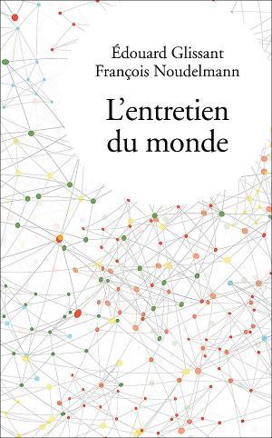É. Glissant, F. Noudelmann, L'entretien du monde