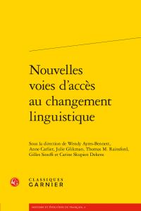 W. Ayres-Bennett, A. Carlier, J.Glikman, T. Rainsford, G. Siouffi, C. Skupien Dekens (dir.), Nouvelles voies d'accès au changement linguistique