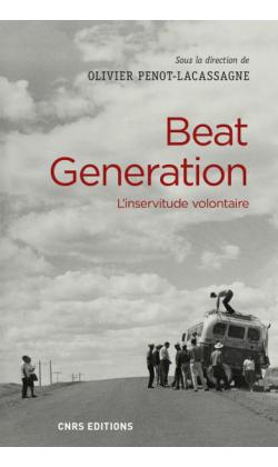 O. Penot-Lacassagne (dir.), Beat Generation. L'inservitude volontaire