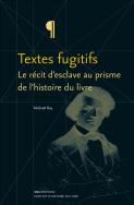 M. Roy, Textes fugitifs – Le récit d'esclave au prisme de l'histoire du livre