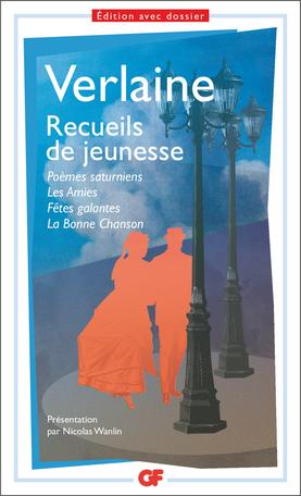 P. Verlaine, Recueils de jeunesse : Poèmes saturniens - Les Amies - Fêtes galantes - la Bonne Chanson