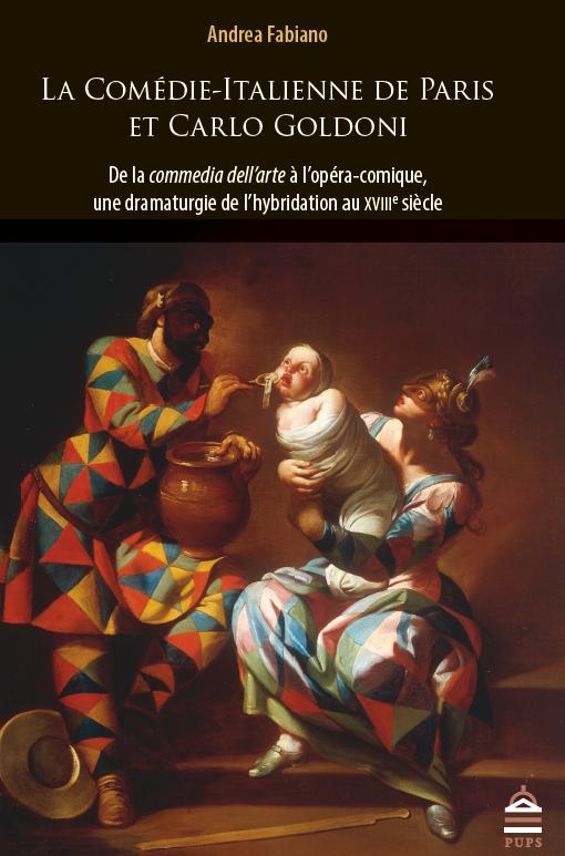 A. Fabiano, La Comédie-Italienne de Paris et Carlo Goldoni. De la  commedia dell'arte a l'opéra-comique, une dramaturgie de l'hybridation au XVIIIe s.