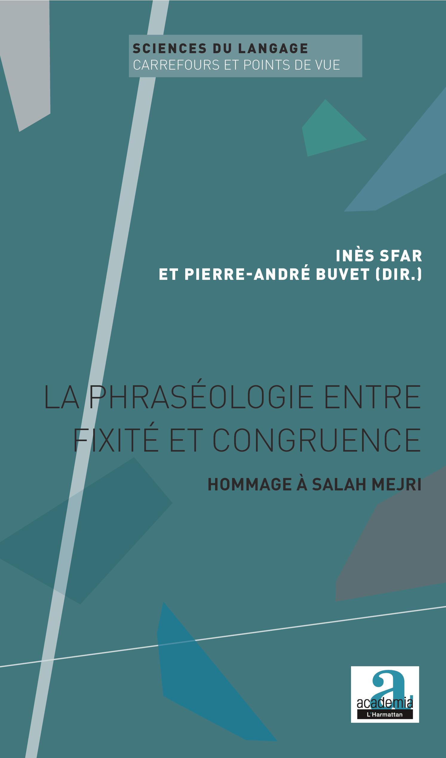 I. Sfar, p.-A. Buvet (dir.), La phraséologie entre fixité et congruence. Hommage à Salah Mejri