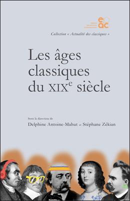 D. Antoine-Mahut, S. Zékian (dir.), Les Âges classiques du XIXe siècle