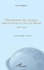 L.Vişinescu, L'Héroïsation du voyageur dans la revue « Le Tour du Monde » (1860-1914)