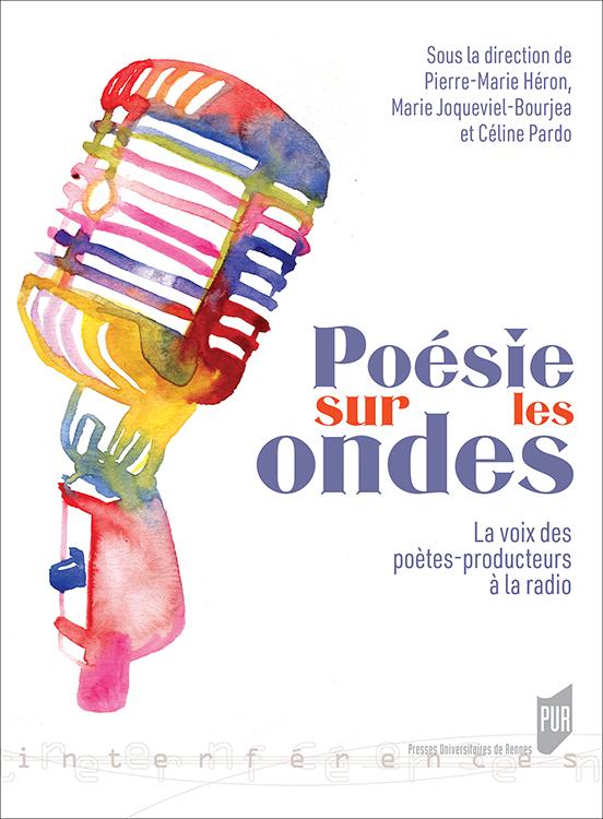 P-M. Héron, M. Joqueviel-Bourjea et C. Pardo (dir.), Poésie sur les ondes. La voix des poètes-producteurs à la radio
