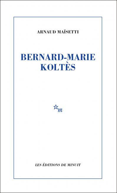 A. Maïsetti, Bernard-Marie Koltès