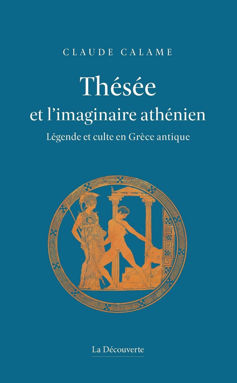 C. Calame, Thésée et l'imaginaire athénien. Légende et culte en Grèce antique