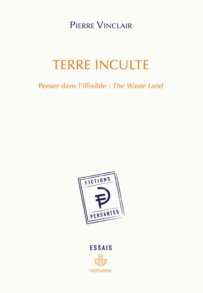 P. Vinclair, Terre inculte. Penser dans l'illisible: The Waste Land